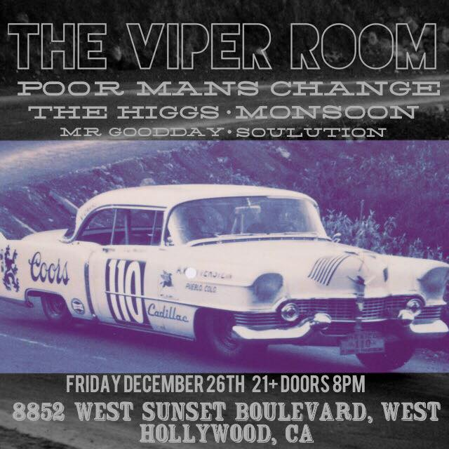 This Weekend: Poor Man's Change @ The Viper Room in West Hollywood, CA FRIDAY, DECEMBER 26, 2014 AT 7:00PM