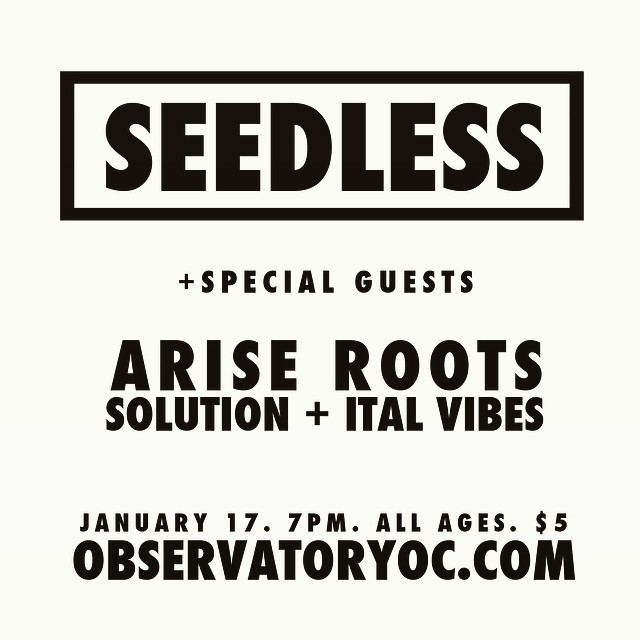 Seedless + Special Guests @ Observatory OC 	 Saturday, January 17at 8:00pm